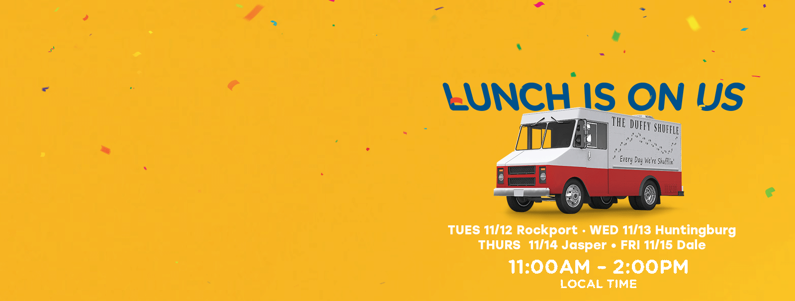 Lunch is on us! Tuesday 11/12 in Rockport, Wednesday 11/13 in Huntingburg, Thursday 11/14 in Jasper, Friday 11/15 in Dale